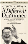 A Different Drummer: My Thirty Years with Ronald Reagan (Unabridged) Audiobook, by Michael K. Deaver
