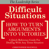 Difficult Situations: How to Turn Arguments into Victories - Maxwells Leadership Series (Unabridged) Audiobook, by Christopher Maxwell