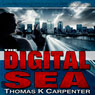 The Digital Sea (Unabridged) Audiobook, by Thomas K. Carpenter
