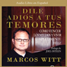 Dile Adios a tus Temores (How to Overcome Fear) Audiobook, by Marcos Witt