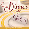 Dinner for God: An Inspirational and NEW New Age Story Filled with Creativity for a Spiritual Cuisine (Unabridged) Audiobook, by Rayme Scarioni