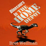Dinosaurs in the Home Depot (Unabridged), by Bret Wellman
