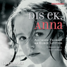 Dis ek, Anna (Its Me, Anna) (Unabridged), by Mrs Elbie Lotter