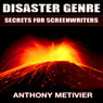 Disaster Genre Secrets for Screenwriters (Unabridged), by Anthony Metivier