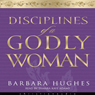 Disciplines of a Godly Woman (Unabridged) Audiobook, by Barbara Hughes