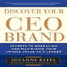Discover Your CEO Brand: Secrets to Embracing and Maximizing Your Unique Value as a Leader (Unabridged), by Suzanne Bates