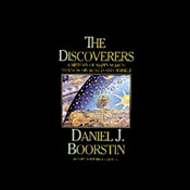 The Discoverers: A History of Mans Search to Know His World and Himself Audiobook, by Daniel J. Boorstin