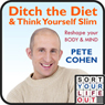 Ditch the Diet and Think Yourself Slim (Unabridged), by Pete Cohen