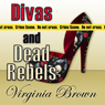 Divas and Dead Rebels (Unabridged), by Virginia Brown