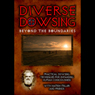 Diverse Dowsing Beyond Boundaries: Practical Dowsing Techniques for Expanding Human Consciousness (Unabridged) Audiobook, by Hamish Miller