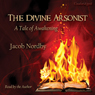 The Divine Arsonist: A Tale of Awakening (Unabridged), by Jacob Nordby