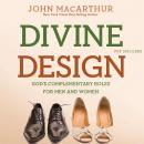 Divine Design: Gods Complementary Roles for Men and Women (Unabridged) Audiobook, by John MacArthur
