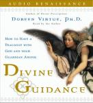 Divine Guidance: How to Have a Dialogue with God and Your Guardian Angels, by Doreen Virtue