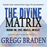 The Divine Matrix: Bridging Time, Space, Miracles, and Belief Audiobook, by Gregg Braden