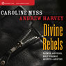 Divine Rebels: Saints, Mystics, Holy Change Agents - and You Audiobook, by Caroline Myss