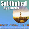 Divine Spiritual Healing Subliminal Hypnosis: Heal Your Energy & Find Peace, Subconscious Affirmations, Binaural Beats, Solfeggio Tones, by Subliminal Hypnosis