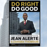 Do Right, Do Good: An Easy-to-Use Guidebook Toward Vision Fulfillment and Entrepreneurship (Unabridged), by Jean Alerte