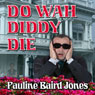 Do Wah Diddy Die (Unabridged) Audiobook, by Pauline Baird Jones