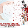 Doctors Who Kill: The Stories of 7 Doctors Convicted of Murder (Unabridged), by John Summit