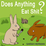 Does Anything Eat Shit?: And 101 Other Crap Questions and Answers (Unabridged), by Sarah Herman
