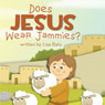 Does Jesus Wear Jammies? (Unabridged), by Lisa Baty