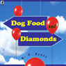 Dog Food and Diamonds: A Romantic Comedy (Unabridged) Audiobook, by K. C. Scott