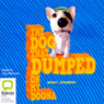 The Dog that Dumped on my Doona (Unabridged) Audiobook, by Barry Jonsberg