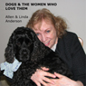 Dogs and the Women Who Love Them: Extraordinary True Stories of Loyalty, Healing, and Inspiration (Unabridged), by Allen Anderson