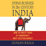 Doing Business in 21st-Century India: How to Profit Today in Tomorrows Most Exciting Market, by Gunjan Bagla