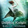 Dolphin Knight (Unabridged) Audiobook, by Robert T. Jeschonek