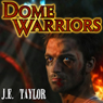 Dome Warriors (Unabridged), by J. E. Taylor