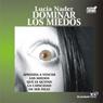 Dominar Los Miedos (Texto Completo) (Control Fears) (Unabridged), by Lucia Nader