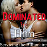 Dominated by Him: Servicing the Billionaire, Part 3 (Unabridged) Audiobook, by Adriana Rossi