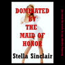 Dominated by the Maid of Honor: A Reluctant First Lesbian Sex Experience (Dominated Brides) (Unabridged), by Stella Sinclair