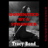 Dominated by a Stranger: A Reluctant Sex BDSM Erotica Story - Tracys Bound Sluts (Unabridged), by Tracy Bond