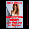 Dominated Right Before My Wedding: A Rough MFF Threesome Erotica Story (Unabridged) Audiobook, by Stella Sinclair
