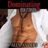 Dominating Her Curves: BBW, BDSM Erotica Romance (Unabridged), by Alex Anders