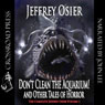 Dont Clean the Aquarium!: The Complete Works of Jeffrey Osier (Unabridged), by Jeffrey Osier