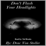 Dont Flash Your Headlights (Unabridged), by Drac Von Stoller