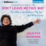 Dont Leave Me This Way: Or When I Get Back on My Feet Youll Be Sorry (Unabridged), by Julia Fox Garrison