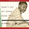 Dont Let My Mama Read This: A Southern Fried Memoir (Unabridged), by Hadjii