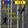Dont Mean Nothin (Unabridged) Audiobook, by Robert C. Marsett