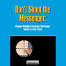Dont Shoot the Messenger: Common Workplace Courtesies That Reduce Tension and Lower Stress (Unabridged) Audiobook, by Briefings Media Group