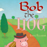 Doris the Daisy & Bob the Hog (Unabridged), by Robbie Fullerton