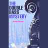 The Double Bass Mystery (Unabridged), by Jeremy Harmer