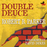 Double Deuce: A Spenser Novel (Unabridged), by Robert B. Parker