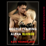 Double Teaming the Alpha Blonde: A Sex-in-the-Office Erotica Story (Unabridged), by Kate Youngblood