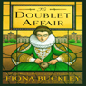 The Doublet Affair: An Ursula Blanchard Mystery at Queen Elizabeth Is Court, Book 2 (Unabridged), by Fiona Buckley
