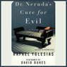 Dr. Nerudas Cure for Evil: A Novel Audiobook, by Rafael Yglesias