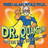 Dr. Quantum Presents Meet the Real Creator - You! Audiobook, by Fred Alan Wolf